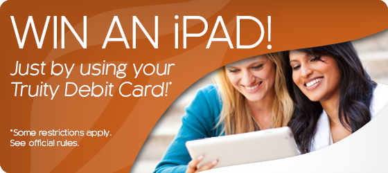Win an iPad just by using your Truity Debit Card